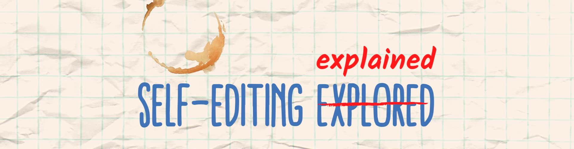 Self-editing explained, how to edit your own book, how to edit