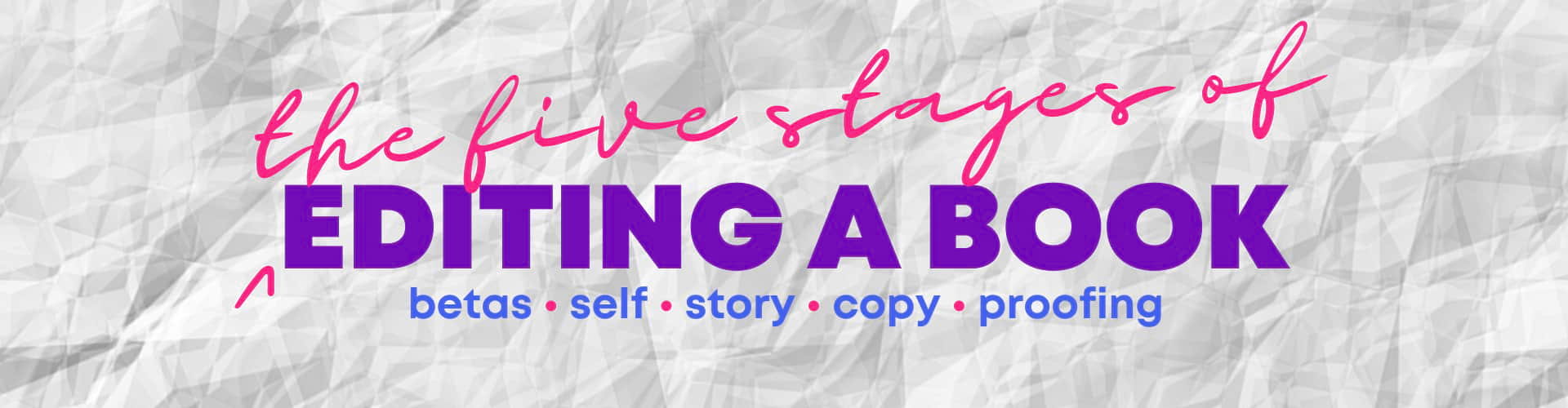 five stages of editing a book - beta readers, self-editing, story editing, developemental editing, content editing, copy editing, proofing